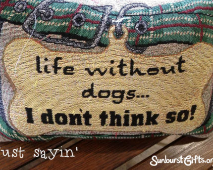just-sayin-life-without-dogs-thoughtful-gift-idea